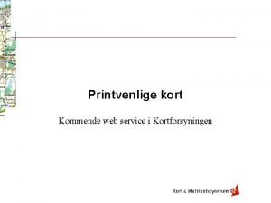 Printvenlige kort Kommende web service i Kortforsyningen VIGTIGT