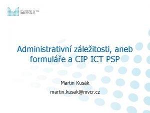Administrativn zleitosti aneb formule a CIP ICT PSP