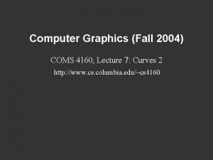 Computer Graphics Fall 2004 COMS 4160 Lecture 7