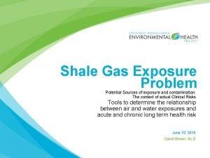 Shale Gas Exposure Problem Potential Sources of exposure