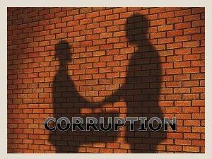 CORRUPTION WHAT IS CORRUPTION Corruption is a form