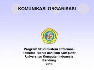KOMUNIKASI ORGANISASI Program Studi Sistem Informasi Fakultas Teknik