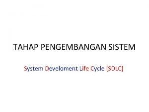TAHAP PENGEMBANGAN SISTEM System Develoment Life Cycle SDLC