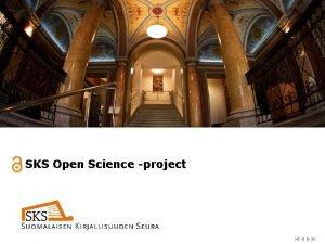 SKS Open Science project Open Science project Goals