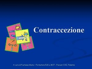Contraccezione A cura di Fustaneo Maria Formatore Ed