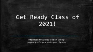Get Ready Class of 2021 Information you need