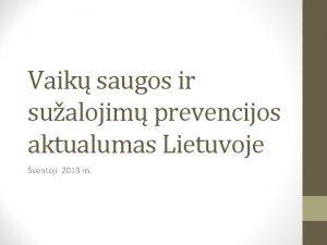Vaik saugos ir sualojim prevencijos aktualumas Lietuvoje ventoji