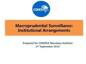 Macroprudential Surveillance Institutional Arrangements Prepared for COMESA Monetary