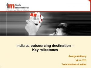 India as outsourcing destination Key milestones George Anthony