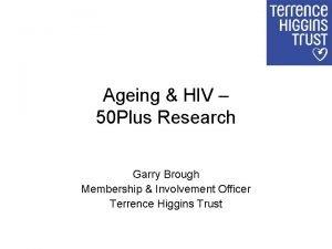 Ageing HIV 50 Plus Research Garry Brough Membership