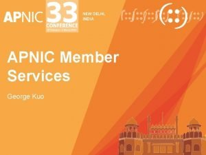 APNIC Member Services George Kuo My APNIC 2