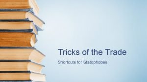 Tricks of the Trade Shortcuts for Statophobes Interdisciplicary