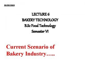 30032020 LECTURE 6 BAKERY TECHNOLOGY B Sc Food
