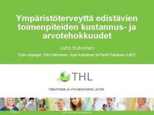 Ympristterveytt edistvien toimenpiteiden kustannus ja arvotehokkuudet Juho Kutvonen