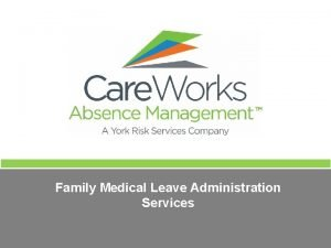 Family Medical Leave Administration Services Leave of Absence