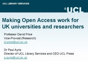UCL LIBRARY SERVICES Making Open Access work for