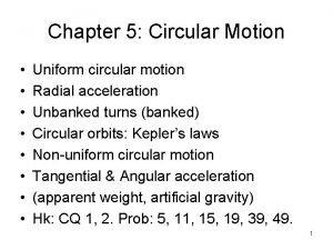 Chapter 5 Circular Motion Uniform circular motion Radial