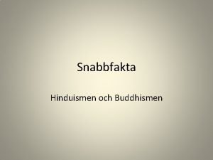 Snabbfakta Hinduismen och Buddhismen Hinduismen Ca 3000 f