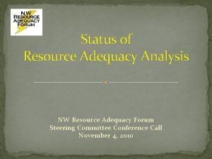 Status of Resource Adequacy Analysis NW Resource Adequacy