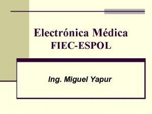 Electrnica Mdica FIECESPOL Ing Miguel Yapur Introduccin v
