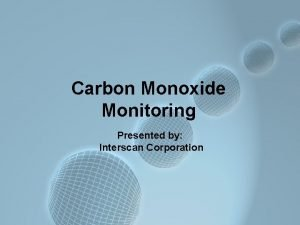 Carbon Monoxide Monitoring Presented by Interscan Corporation CARBON