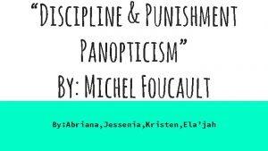 Discipline Punishment Panopticism By Michel Foucault By Abriana