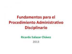 Fundamentos para el Procedimiento Administrativo Disciplinario Ricardo Salazar