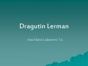 Dragutin Lerman AnaMaria Lukanovi 7 a u Dragutin
