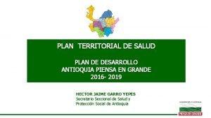 PLAN TERRITORIAL DE SALUD PLAN DE DESARROLLO ANTIOQUIA