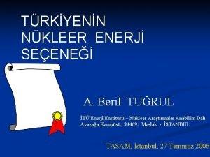 TRKYENN NKLEER ENERJ SEENE A Beril TURUL T