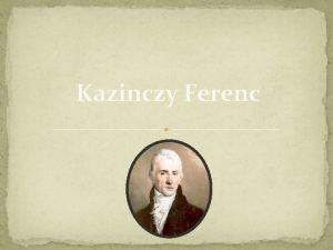 Kazinczy Ferenc Szletett 1759 oktber 27 rsemjn Magyar