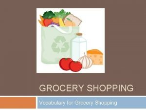 GROCERY SHOPPING Vocabulary for Grocery Shopping Table of