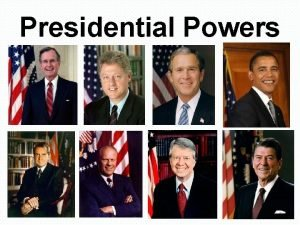 Presidential Powers Overview of Presidential Powers Executive Powers