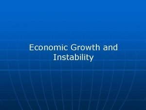 Economic Growth and Instability Economic Growth How to
