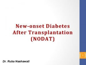 Newonset Diabetes After Transplantation NODAT 1 Dr Ruba