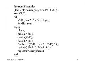 Program Exemplo Exemplo de um programa PASCAL uses