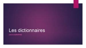 Les dictionnaires LEXICOGRAPHIE TYPES DE DICTIONNAIRES DICTIONNAIRE DE