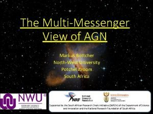 The MultiMessenger View of AGN Markus Bttcher NorthWest