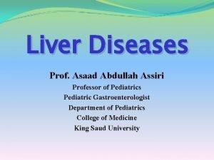 Liver Diseases Prof Asaad Abdullah Assiri Professor of