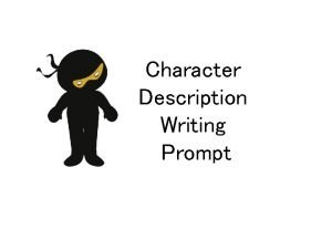 Character Description Writing Prompt Character Description Writing Prompt