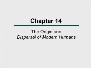 Chapter 14 The Origin and Dispersal of Modern
