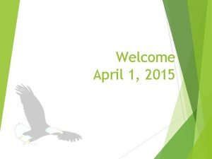 Welcome April 1 2015 Soaring Students Agenda Housekeeping