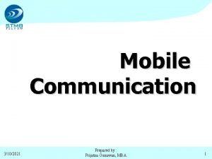 Mobile Communication 3102021 Prepared by Prijatna Gunawan MBA
