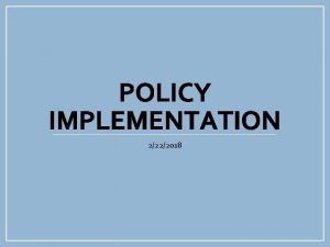 POLICY IMPLEMENTATION 2222018 Policy Implementation Item Policy Effective