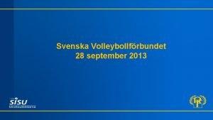 Svenska Volleybollfrbundet 28 september 2013 Kartlggning och analys