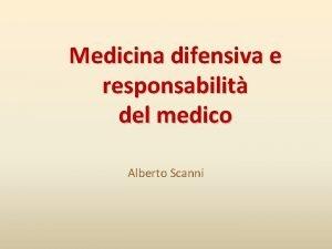 Medicina difensiva e responsabilit del medico Alberto Scanni