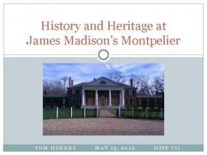 History and Heritage at James Madisons Montpelier TOM