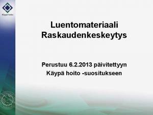 Luentomateriaali Raskaudenkeskeytys Perustuu 6 2 2013 pivitettyyn Kyp