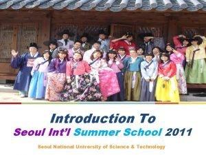 Introduction To Seoul Intl Summer School 2011 Seoul