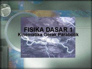 FISIKA DASAR 1 Kinematika Gerak Parabolik Gerak 2